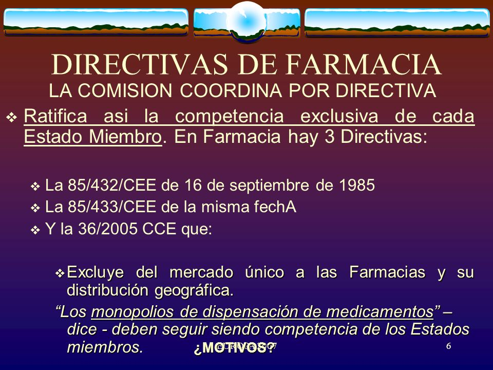 EUROPA 20076 DIRECTIVAS DE FARMACIA LA COMISION COORDINA POR DIRECTIVA Ratifica asi la competencia exclusiva de cada Estado Miembro.