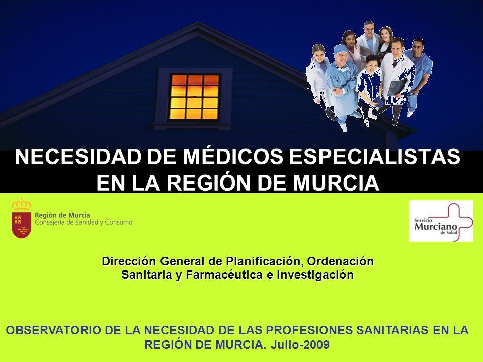 NECESIDAD DE MÉDICOS ESPECIALISTAS EN LA REGIÓN DE MURCIA Dirección General de Planificación, Ordenación Sanitaria y Farmacéutica e Investigación OBSE