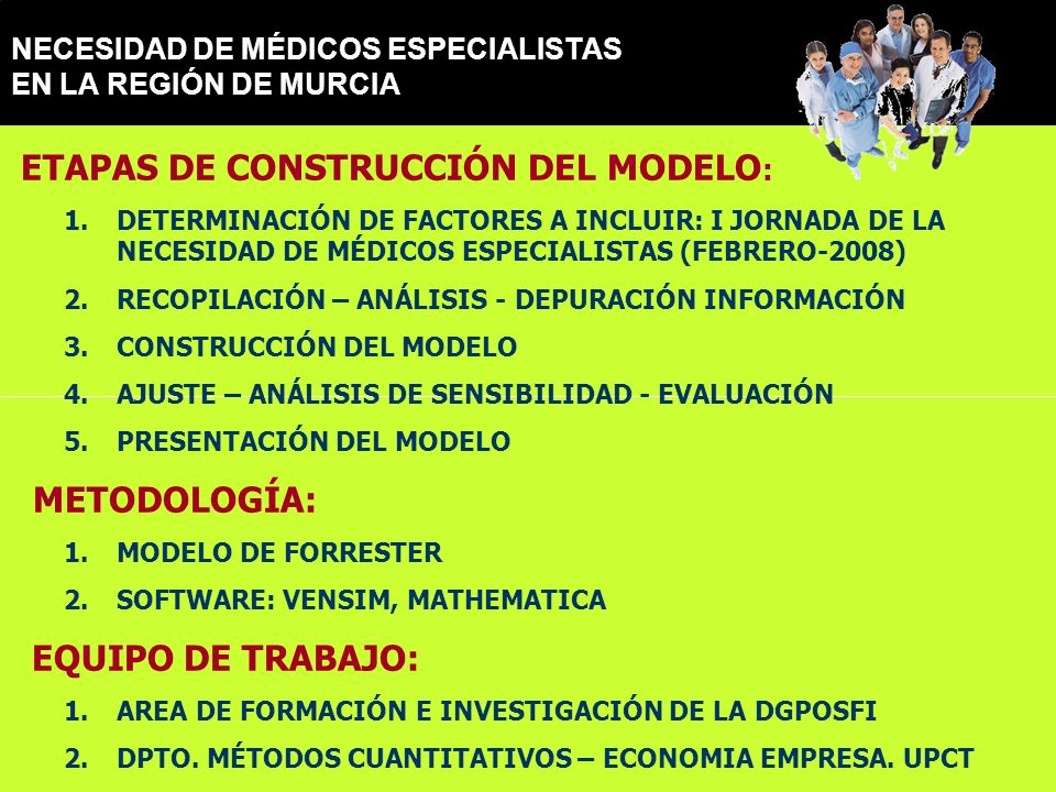 NECESIDAD DE MÉDICOS ESPECIALISTAS EN LA REGIÓN DE MURCIA ETAPAS DE CONSTRUCCIÓN DEL MODELO : 1.DETERMINACIÓN DE FACTORES A INCLUIR: I JORNADA DE LA N