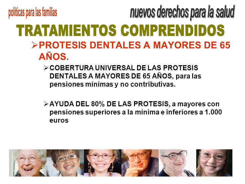 PROTESIS DENTALES A MAYORES DE 65 AÑOS. COBERTURA UNIVERSAL DE LAS PROTESIS DENTALES A MAYORES DE 65 AÑOS, para las pensiones mínimas y no contributiv