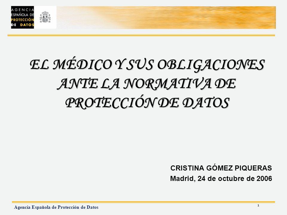 1 Agencia Española de Protección de Datos EL MÉDICO Y SUS OBLIGACIONES ANTE LA NORMATIVA DE PROTECCIÓN DE DATOS CRISTINA GÓMEZ PIQUERAS Madrid, 24 de