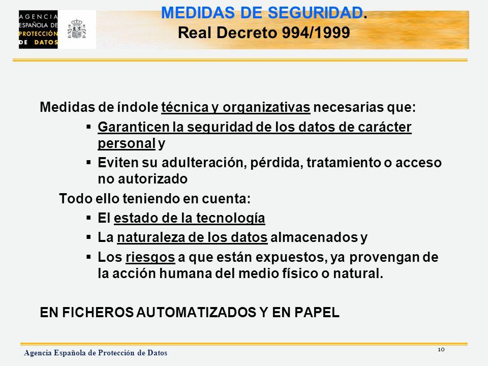 10 Agencia Española de Protección de Datos MEDIDAS DE SEGURIDAD. Real Decreto 994/1999 Medidas de índole técnica y organizativas necesarias que: Garan