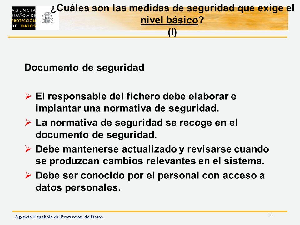 11 Agencia Española de Protección de Datos ¿Cuáles son las medidas de seguridad que exige el nivel básico? (I) Documento de seguridad El responsable d