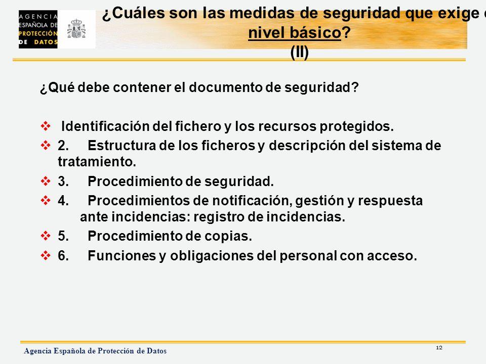 12 Agencia Española de Protección de Datos ¿Cuáles son las medidas de seguridad que exige el nivel básico? (II) ¿Qué debe contener el documento de seg
