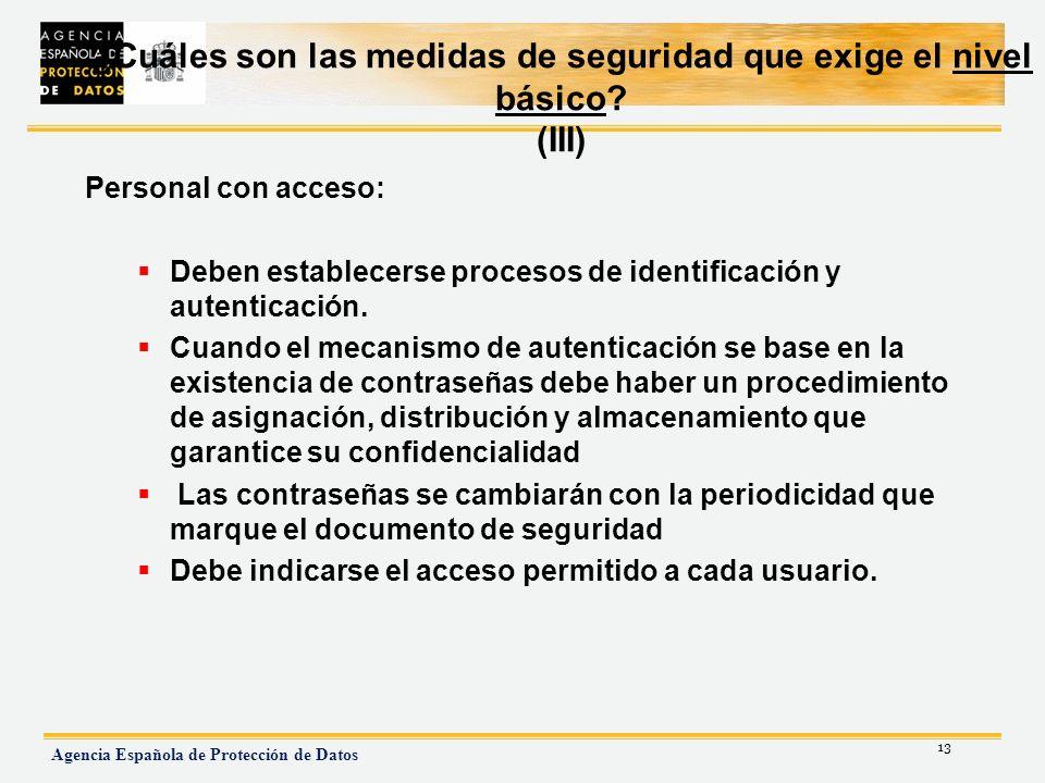 13 Agencia Española de Protección de Datos ¿Cuáles son las medidas de seguridad que exige el nivel básico? (III) Personal con acceso: Deben establecer