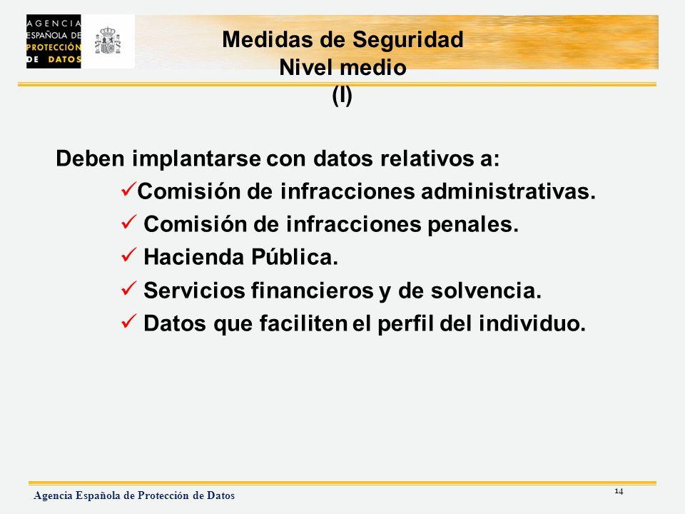 14 Agencia Española de Protección de Datos Medidas de Seguridad Nivel medio (I) Deben implantarse con datos relativos a: Comisión de infracciones admi