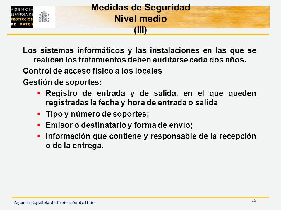 16 Agencia Española de Protección de Datos Medidas de Seguridad Nivel medio (III) Los sistemas informáticos y las instalaciones en las que se realicen