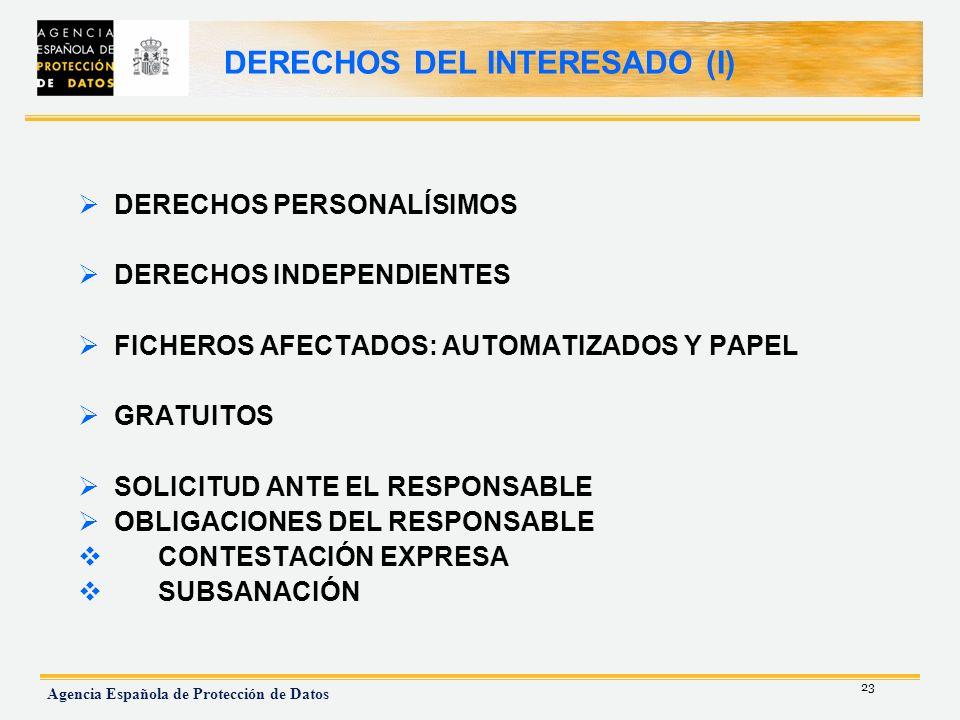 23 Agencia Española de Protección de Datos DERECHOS DEL INTERESADO (I) DERECHOS PERSONALÍSIMOS DERECHOS INDEPENDIENTES FICHEROS AFECTADOS: AUTOMATIZAD