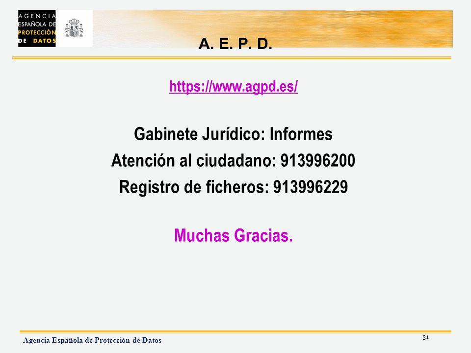 31 Agencia Española de Protección de Datos A. E. P. D. https://www.agpd.es/ Gabinete Jurídico: Informes Atención al ciudadano: 913996200 Registro de f