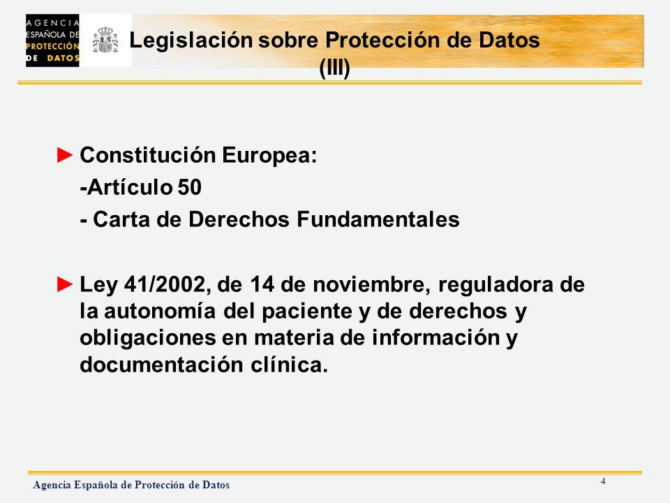 4 Agencia Española de Protección de Datos Legislación sobre Protección de Datos (III) Constitución Europea: -Artículo 50 - Carta de Derechos Fundament