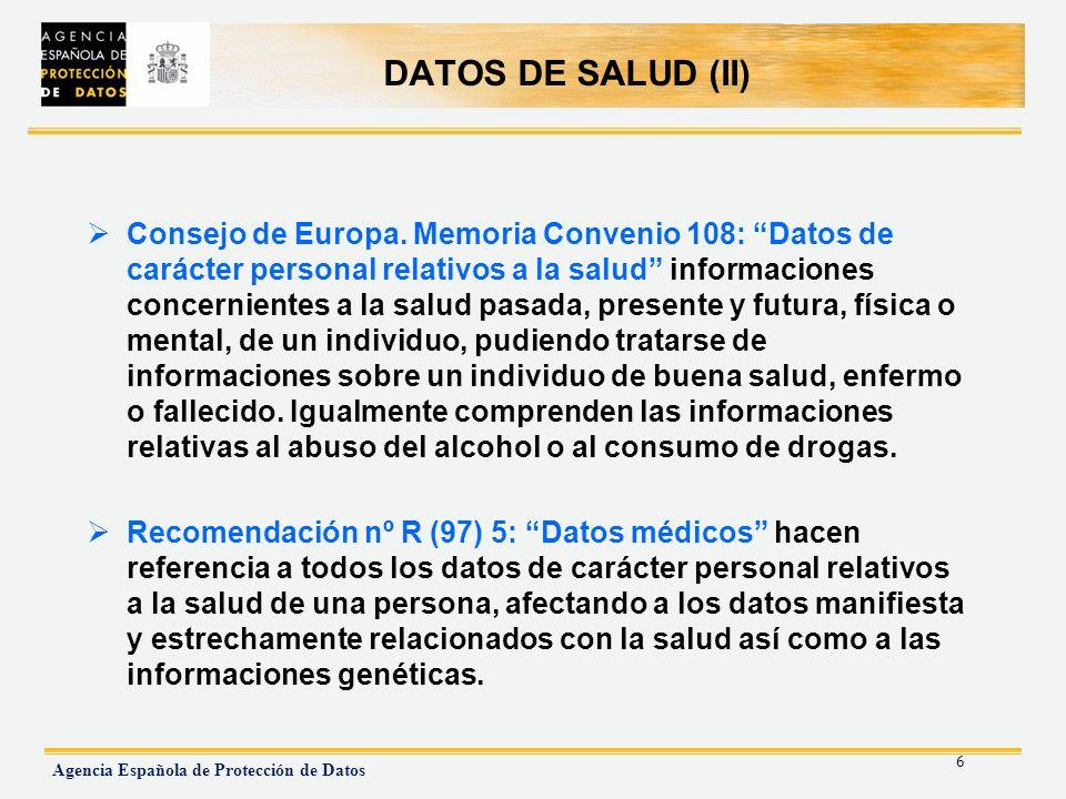 6 Agencia Española de Protección de Datos DATOS DE SALUD (II) Consejo de Europa. Memoria Convenio 108: Datos de carácter personal relativos a la salud
