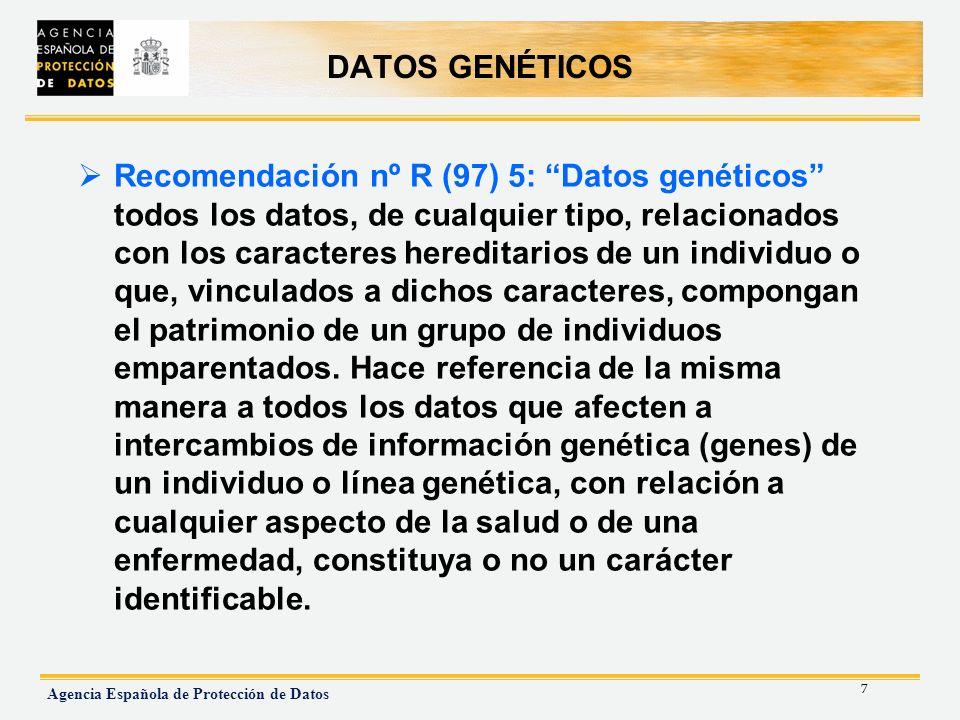 7 Agencia Española de Protección de Datos DATOS GENÉTICOS Recomendación nº R (97) 5: Datos genéticos todos los datos, de cualquier tipo, relacionados
