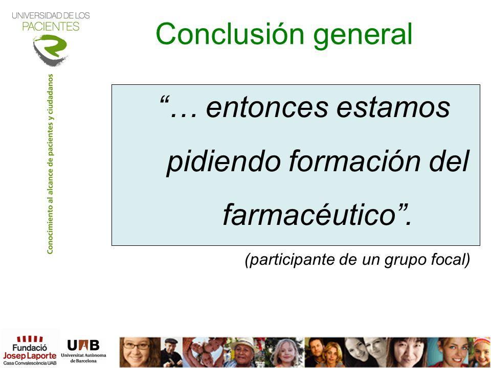 Conclusión general … entonces estamos pidiendo formación del farmacéutico. (participante de un grupo focal)