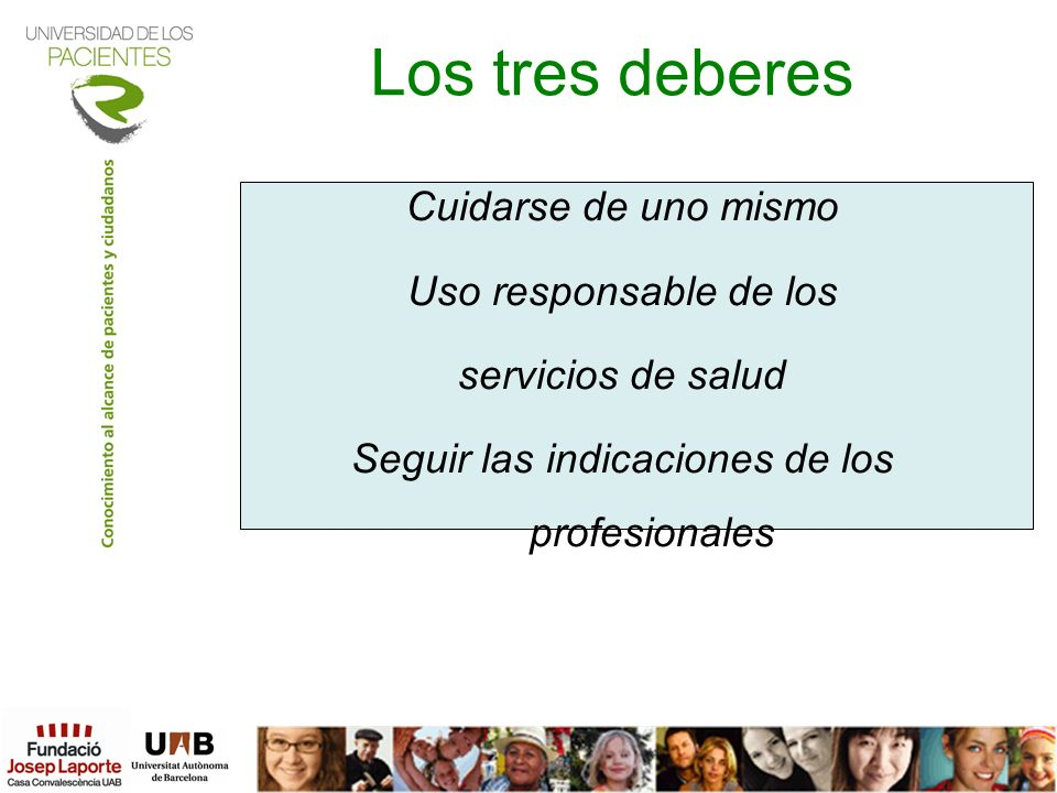 Los tres deberes Cuidarse de uno mismo Uso responsable de los servicios de salud Seguir las indicaciones de los profesionales