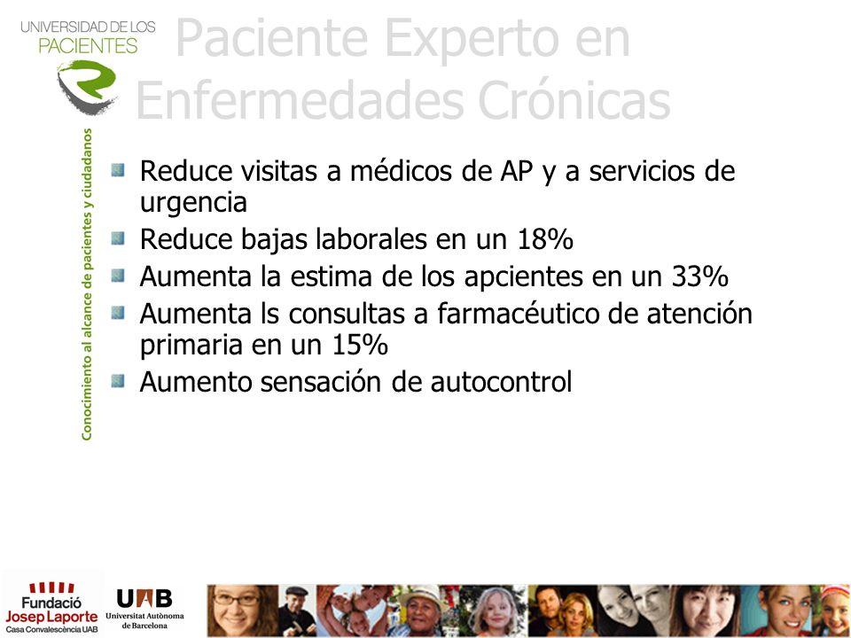 Paciente Experto en Enfermedades Crónicas Reduce visitas a médicos de AP y a servicios de urgencia Reduce bajas laborales en un 18% Aumenta la estima