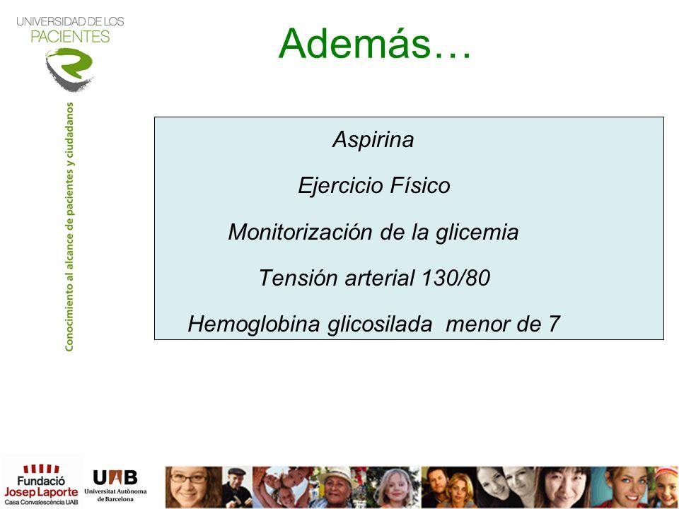 Además… Aspirina Ejercicio Físico Monitorización de la glicemia Tensión arterial 130/80 Hemoglobina glicosilada menor de 7