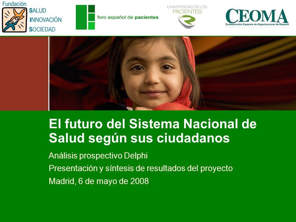 El futuro del Sistema Nacional de Salud según sus ciudadanos Análisis prospectivo Delphi Presentación y síntesis de resultados del proyecto Madrid, 6 de mayo de 2008
