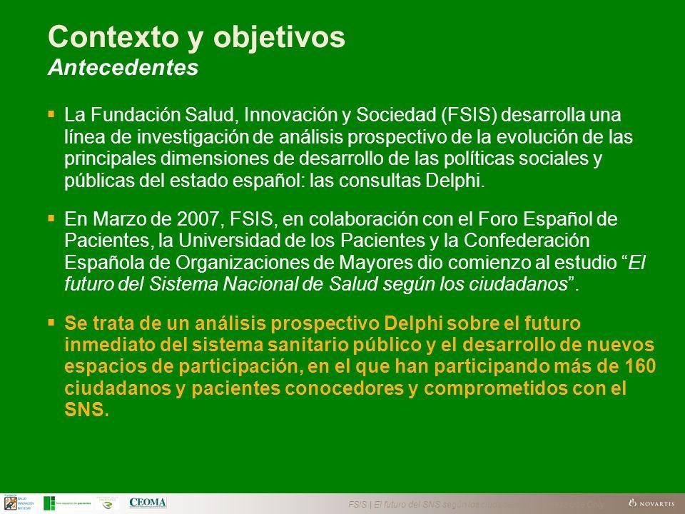 FSIS | El futuro del SNS según los ciudadanos | Business Use Only La Fundación Salud, Innovación y Sociedad (FSIS) desarrolla una línea de investigación de análisis prospectivo de la evolución de las principales dimensiones de desarrollo de las políticas sociales y públicas del estado español: las consultas Delphi.