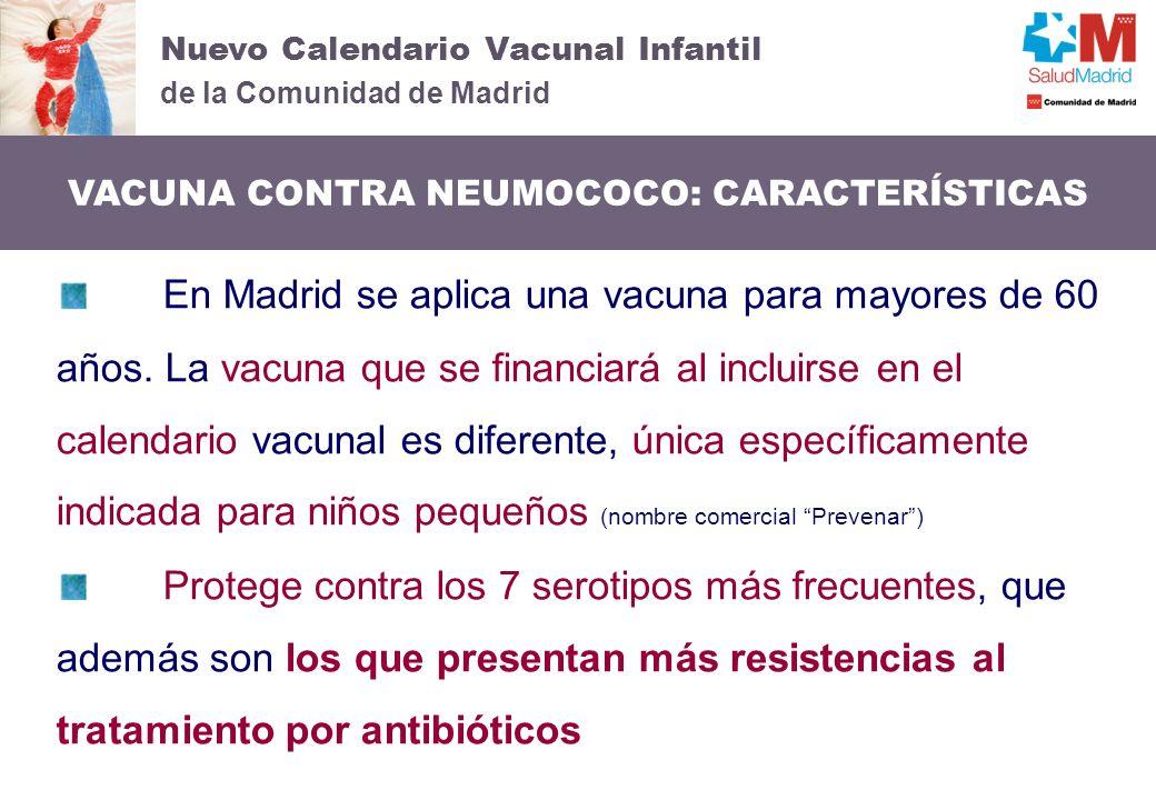 Nuevo Calendario Vacunal Infantil de la Comunidad de Madrid VACUNA CONTRA NEUMOCOCO: CARACTERÍSTICAS En Madrid se aplica una vacuna para mayores de 60