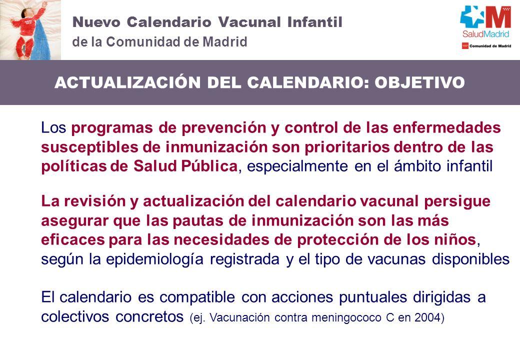 Nuevo Calendario Vacunal Infantil de la Comunidad de Madrid ACTUALIZACIÓN DEL CALENDARIO: OBJETIVO Los programas de prevención y control de las enferm