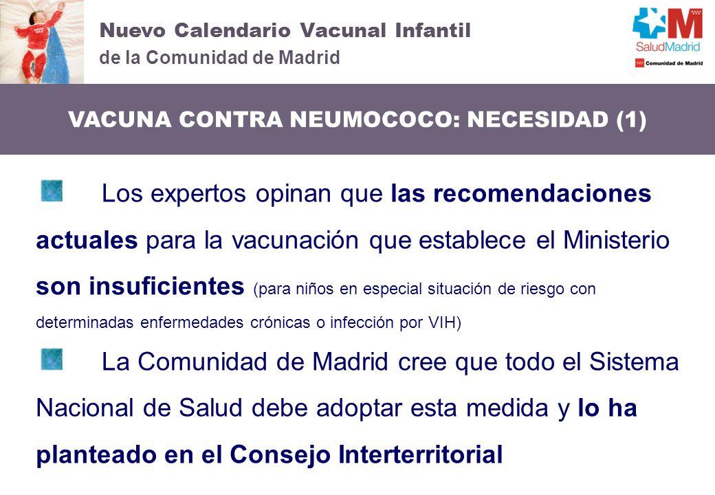 Nuevo Calendario Vacunal Infantil de la Comunidad de Madrid VACUNA CONTRA NEUMOCOCO: NECESIDAD (1) Los expertos opinan que las recomendaciones actuale
