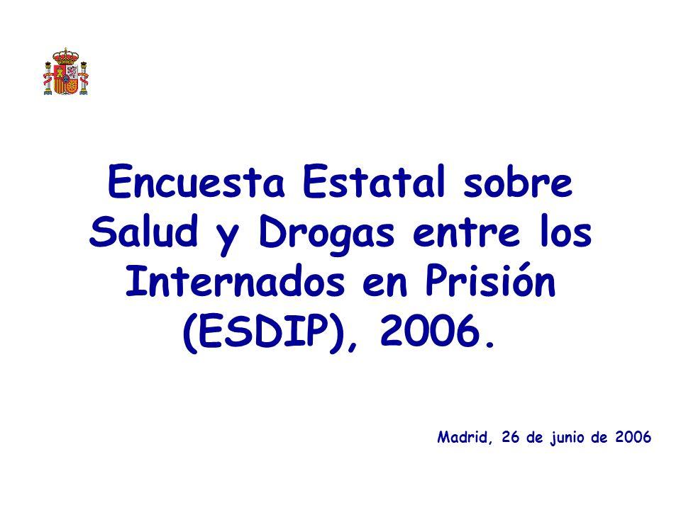 Encuesta Estatal sobre Salud y Drogas entre los Internados en Prisión (ESDIP), 2006. Madrid, 26 de junio de 2006