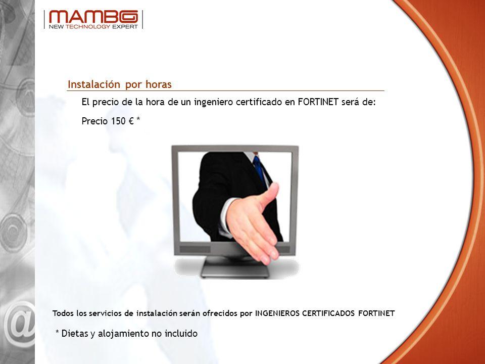 Instalación por horas El precio de la hora de un ingeniero certificado en FORTINET será de: Precio 150 * Todos los servicios de instalación serán ofre