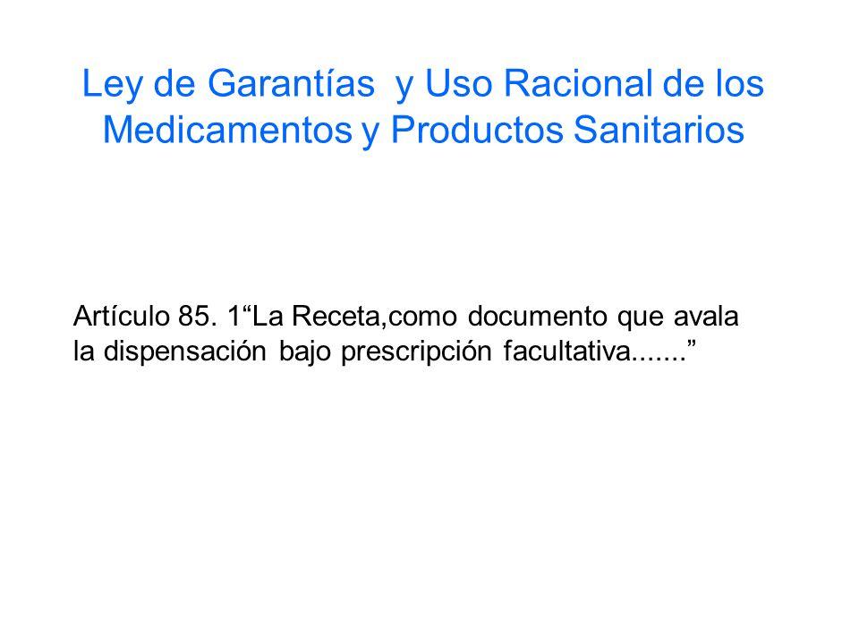 Ley de Garantías y Uso Racional de los Medicamentos y Productos Sanitarios Artículo 85. 1La Receta,como documento que avala la dispensación bajo presc