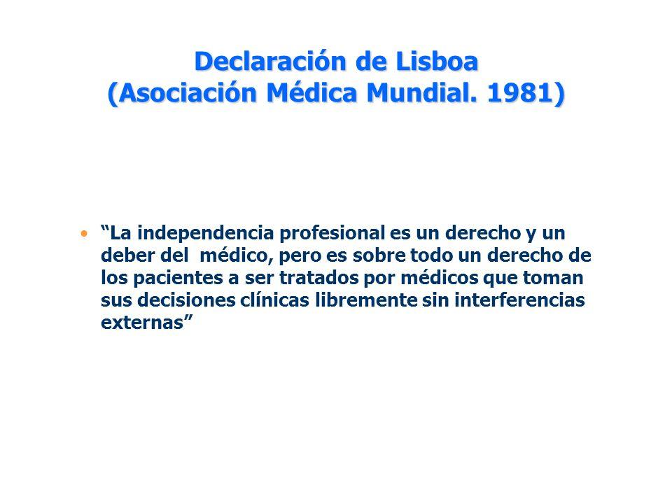 Declaración de Lisboa (Asociación Médica Mundial. 1981) La independencia profesional es un derecho y un deber del médico, pero es sobre todo un derech