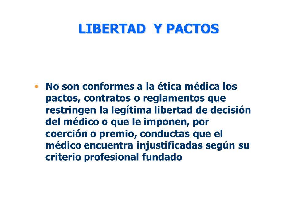 LIBERTAD Y PACTOS No son conformes a la ética médica los pactos, contratos o reglamentos que restringen la legítima libertad de decisión del médico o