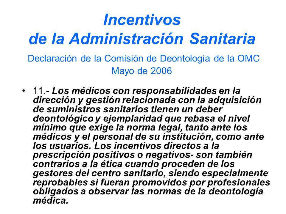 Incentivos de la Administración Sanitaria Declaración de la Comisión de Deontología de la OMC Mayo de 2006 11.- Los médicos con responsabilidades en l
