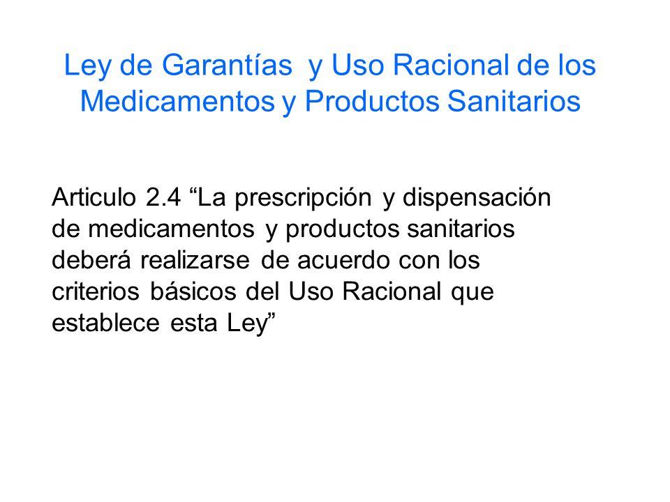 Ley de Garantías y Uso Racional de los Medicamentos y Productos Sanitarios Articulo 2.4 La prescripción y dispensación de medicamentos y productos san