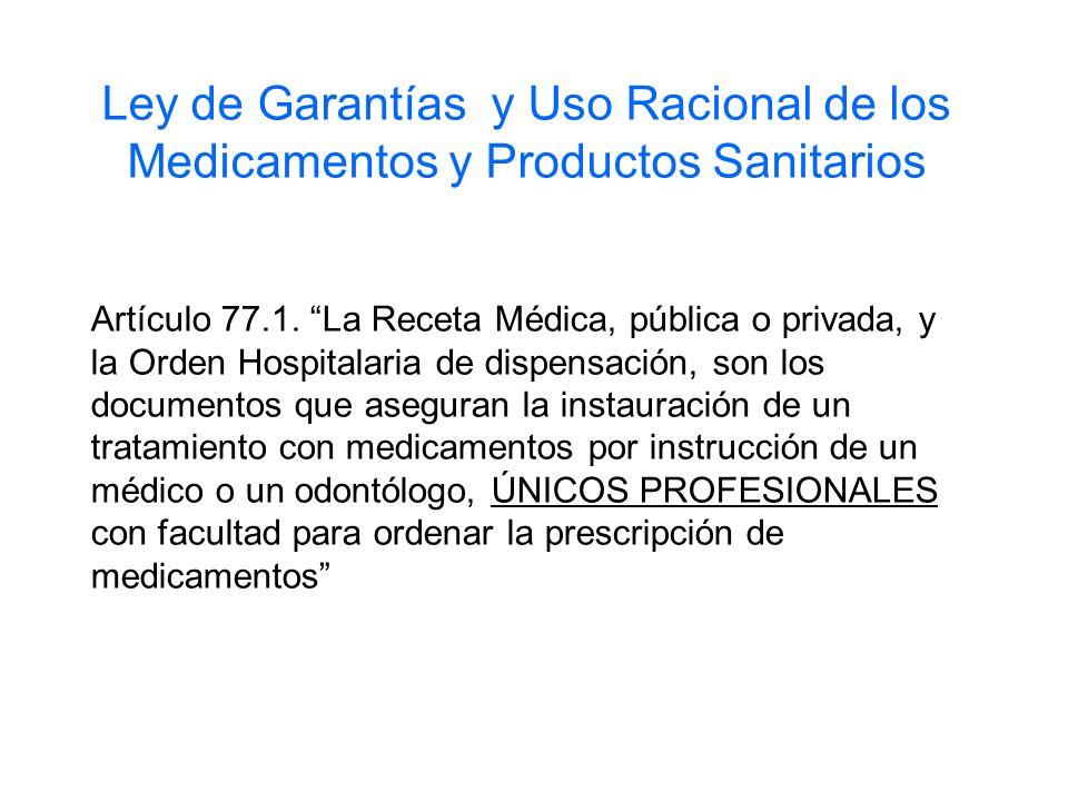 Ley de Garantías y Uso Racional de los Medicamentos y Productos Sanitarios Artículo 77.1. La Receta Médica, pública o privada, y la Orden Hospitalaria