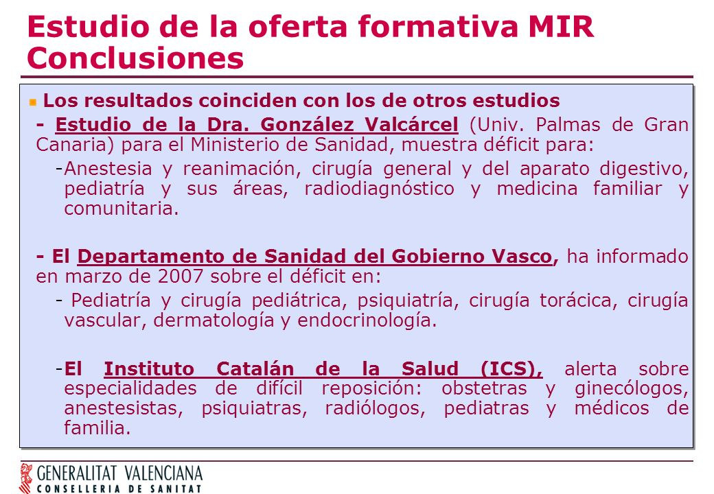 Estudio de la oferta formativa MIR Conclusiones Los resultados coinciden con los de otros estudios - Estudio de la Dra. González Valcárcel (Univ. Palm