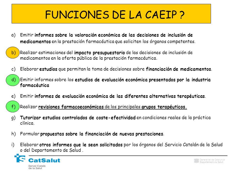 Generalitat de Catalunya Departament de Salut FUNCIONES DE LA CAEIP ? a)Emitir informes sobre la valoración económica de las decisiones de inclusión d