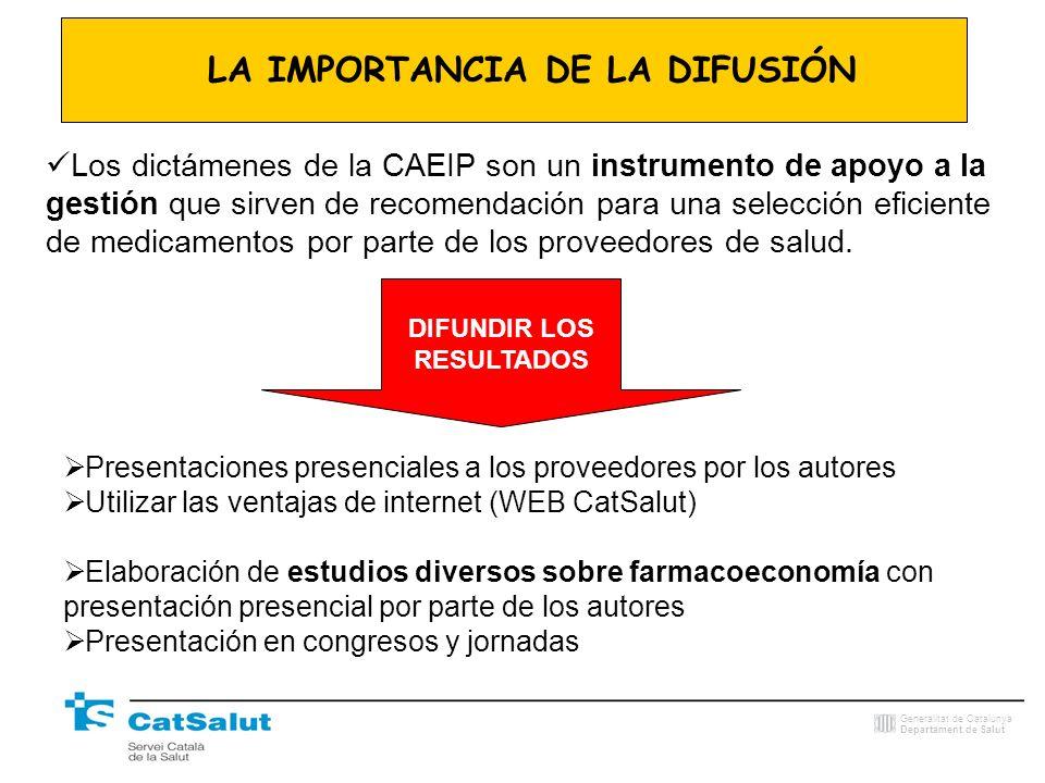 Generalitat de Catalunya Departament de Salut LA IMPORTANCIA DE LA DIFUSIÓN Los dictámenes de la CAEIP son un instrumento de apoyo a la gestión que si