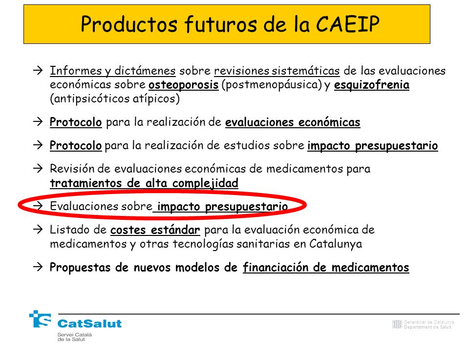 Generalitat de Catalunya Departament de Salut Productos futuros de la CAEIP Informes y dictámenes sobre revisiones sistemáticas de las evaluaciones ec