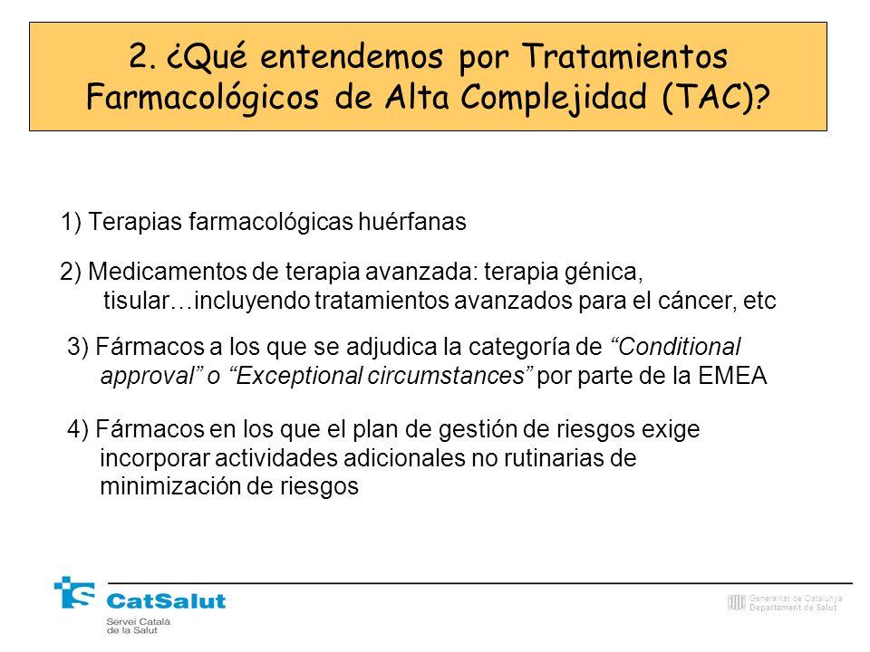 Generalitat de Catalunya Departament de Salut 2. ¿Qué entendemos por Tratamientos Farmacológicos de Alta Complejidad (TAC)? 1) Terapias farmacológicas