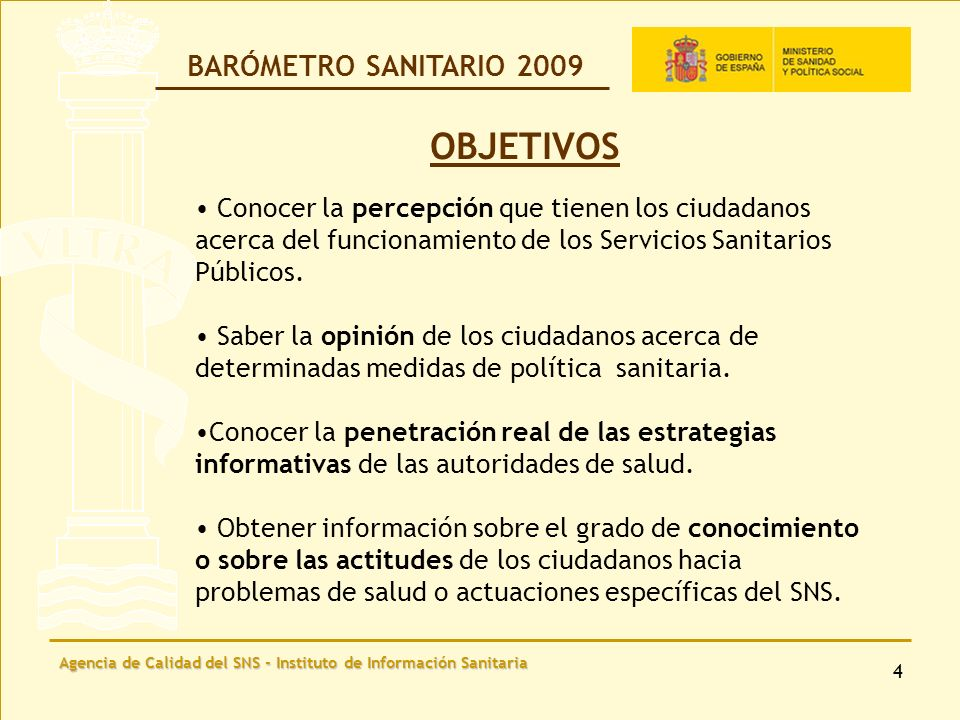 Agencia de Calidad del SNS - Instituto de Información Sanitaria 5 Satisfacción con el funcionamiento del sistema sanitario Funciona bastante bien + Funciona bien pero necesita cambios BARÓMETRO SANITARIO 2009