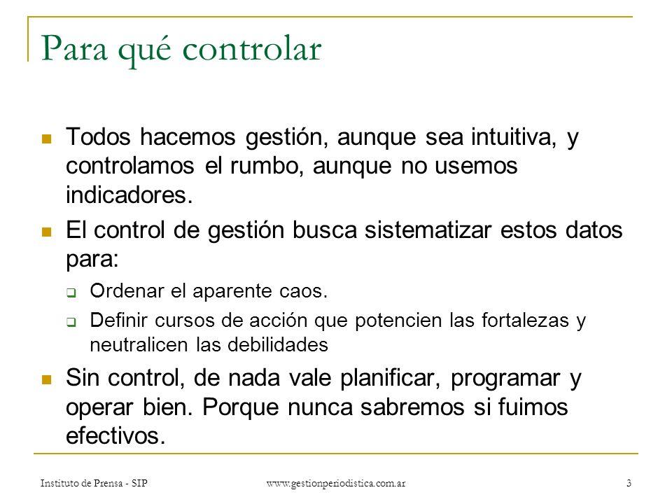 Instituto de Prensa - SIP www.gestionperiodistica.com.ar 14 Por qué un cuadro de mando ¿Complica la gestión.