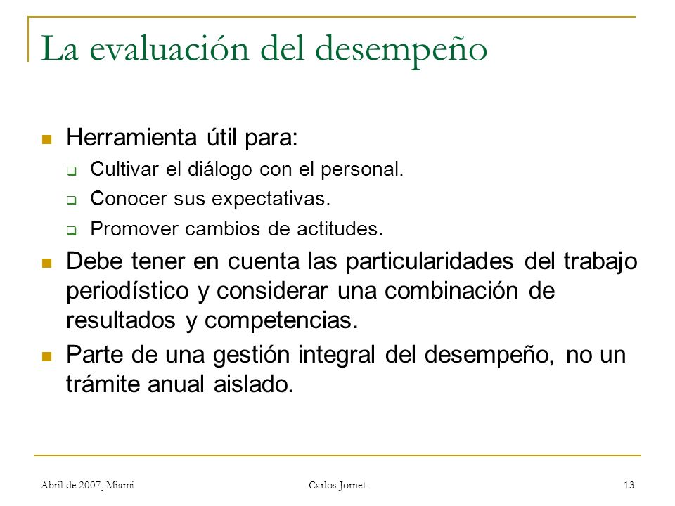 Abril de 2007, Miami Carlos Jornet 13 La evaluación del desempeño Herramienta útil para: Cultivar el diálogo con el personal. Conocer sus expectativas