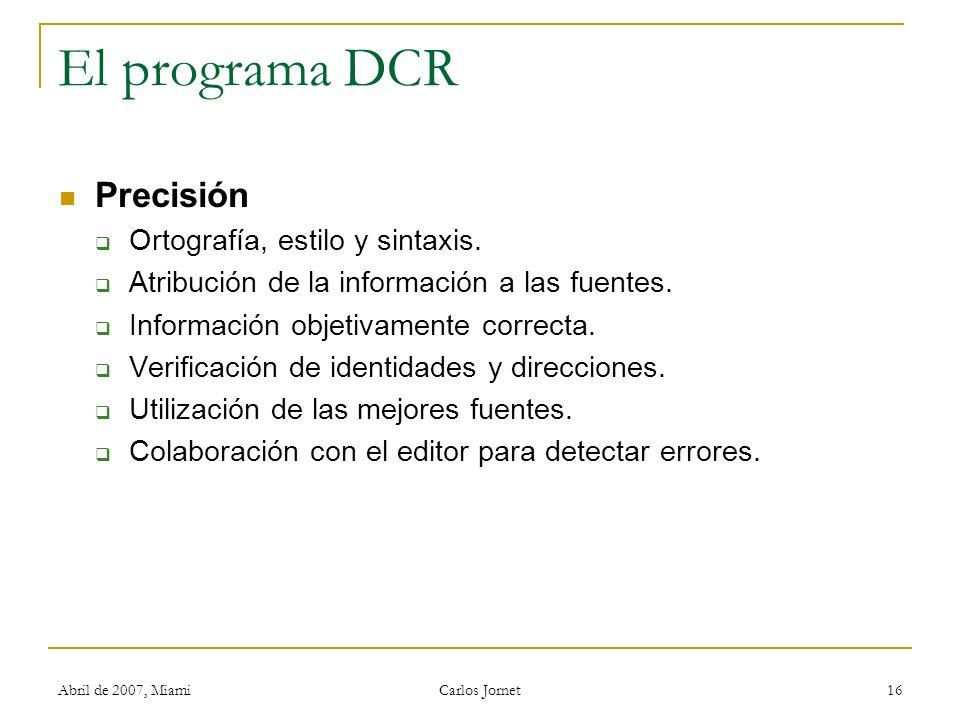 Abril de 2007, Miami Carlos Jornet 16 El programa DCR Precisión Ortografía, estilo y sintaxis. Atribución de la información a las fuentes. Información