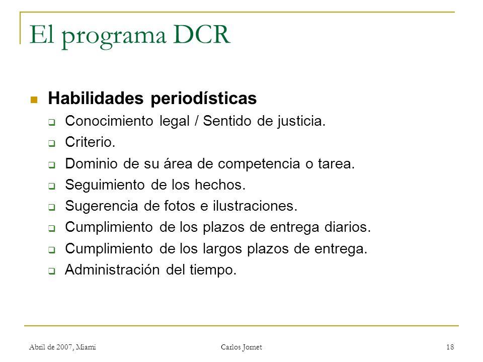 Abril de 2007, Miami Carlos Jornet 18 El programa DCR Habilidades periodísticas Conocimiento legal / Sentido de justicia. Criterio. Dominio de su área