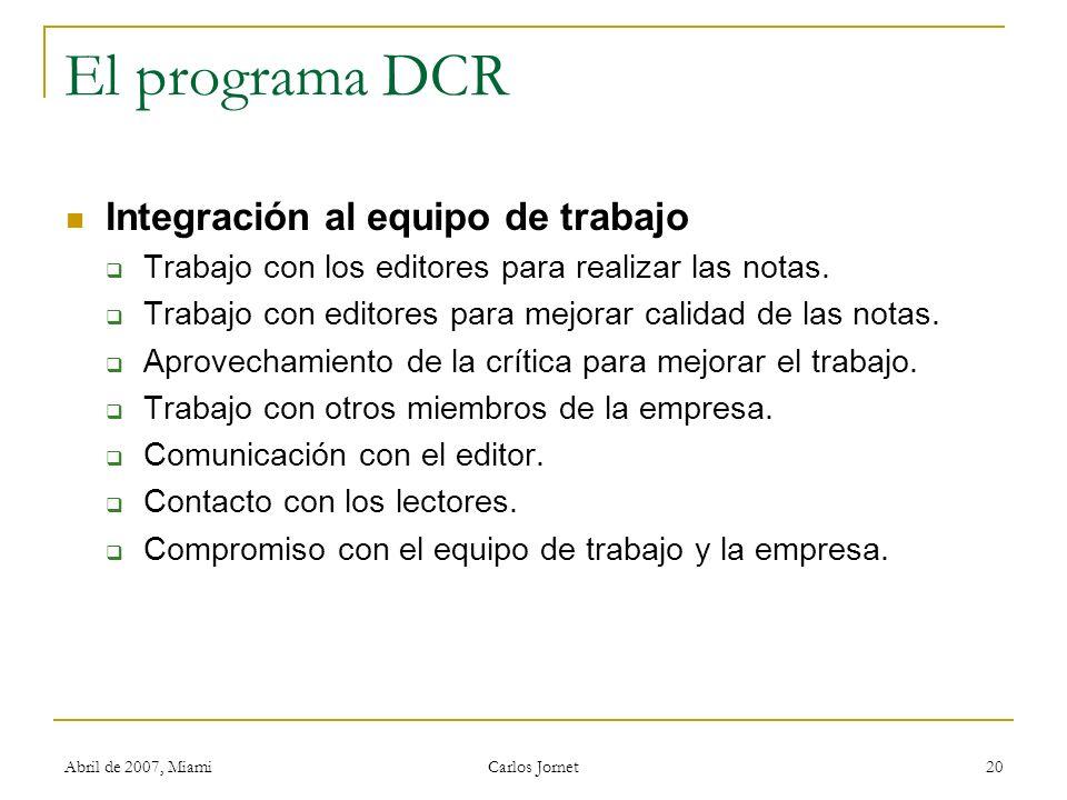 Abril de 2007, Miami Carlos Jornet 20 El programa DCR Integración al equipo de trabajo Trabajo con los editores para realizar las notas. Trabajo con e