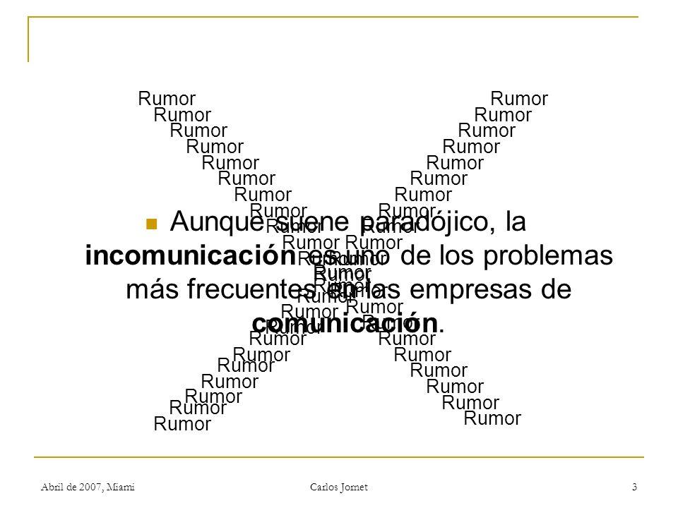Abril de 2007, Miami Carlos Jornet 3 Aunque suene paradójico, la incomunicación es uno de los problemas más frecuentes en las empresas de comunicación.
