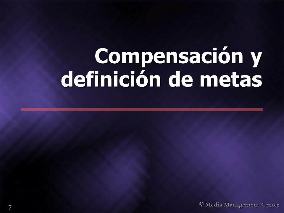 © Media Management Center 7 Compensación y definición de metas