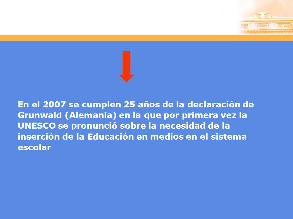 En el 2007 se cumplen 25 años de la declaración de Grunwald (Alemania) en la que por primera vez la UNESCO se pronunció sobre la necesidad de la inserción de la Educación en medios en el sistema escolar