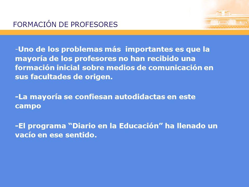 FORMACIÓN DE PROFESORES -Uno de los problemas más importantes es que la mayoría de los profesores no han recibido una formación inicial sobre medios de comunicación en sus facultades de origen.