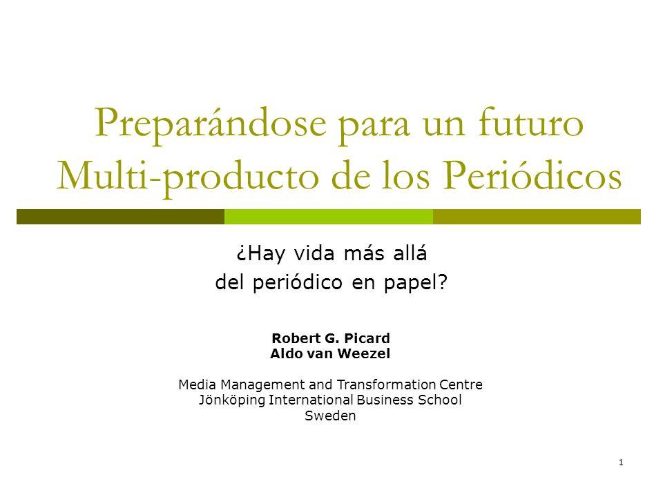 1 Preparándose para un futuro Multi-producto de los Periódicos ¿Hay vida más allá del periódico en papel? Robert G. Picard Aldo van Weezel Media Manag