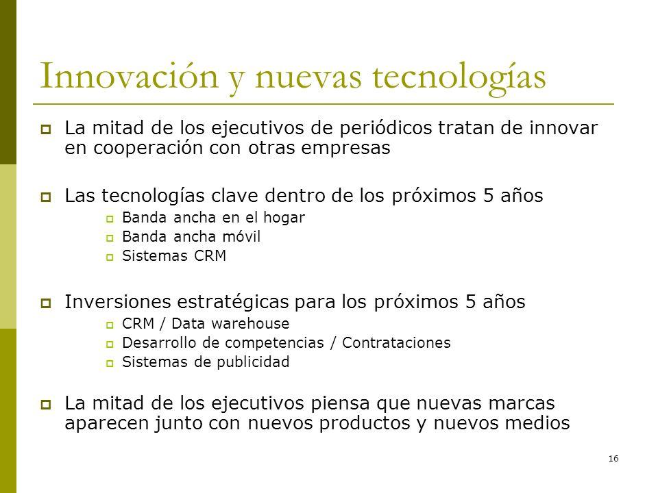 16 Innovación y nuevas tecnologías La mitad de los ejecutivos de periódicos tratan de innovar en cooperación con otras empresas Las tecnologías clave